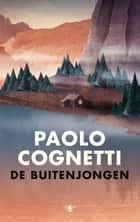De buitenjongen ebook by Paolo Cognetti, Yond Boeke, Patty Krone