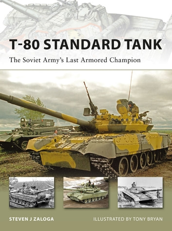 T-80 Standard Tank - The Soviet Army's Last Armored Champion ebook by Steven J. Zaloga