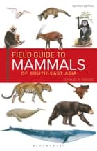 Field Guide to the Mammals of South-east Asia (2nd Edition) 電子書 by Charles Francis