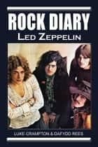 Rock Diary: Led Zeppelin ebook by Dafydd Rees, Luke Crampton
