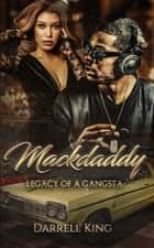 Mack Daddy Legacy of A Gangsta ebook by Darrell King