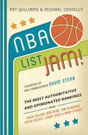 NBA List Jam! - The Most Authoritative and Opinionated Rankings from Doug Collins, Bob Ryan, Peter Vecsey, Jeanie Bu ebook by Pat Williams,Michael Connelly