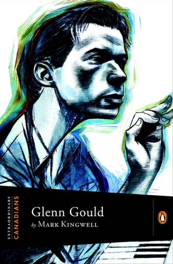 Extraordinary Canadians Glenn Gould eBook by Mark Kingwell