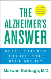 The Alzheimer's Answer - Reduce Your Risk and Keep Your Brain Healthy ebook by Marwan Sabbagh