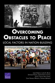 Overcoming Obstacles to Peace - Local Factors in Nation-Building ebook by James Dobbins,Laurel E. Miller,Stephanie Pezard,Christopher S. Chivvis,Julie E. Taylor