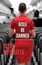 Aisle Be Damned ebook by Rishi Piparaiya