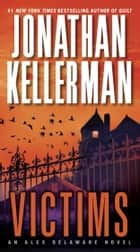 Victims: An Alex Delaware Novel ebook by Jonathan Kellerman