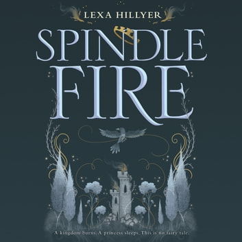 Spindle Fire audiobook by Lexa Hillyer