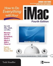 How to Do Everything with Your iMac, 4th Edition ebook by Stauffer, Todd