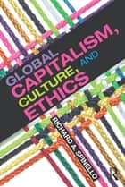 Global Capitalism, Culture, and Ethics ebook by Richard Spinello