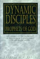 Dynamic Disciples, Prophets of God ebook by Francis M. Gibbons