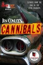Cannibals - Stories from the Edge of the Pine Barrens ebook by Jen Conley