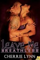 Leave Me Breathless ebook by Cherrie Lynn