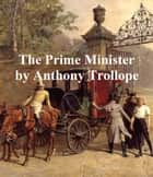 The Prime Minister, Fifth of the Palliser Novels ebook by Anthony Trollope