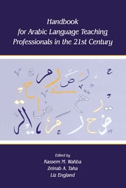 Handbook for Arabic Language Teaching Professionals in the 21st Century ebook by Zeinab A. Taha,Liz England,Kassem Wahba