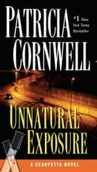 Unnatural Exposure - Scarpetta (Book 8) ebook by Patricia Cornwell
