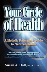 Your Circle of Health ebook by Hall, RN, ND, PhD, Susan A.