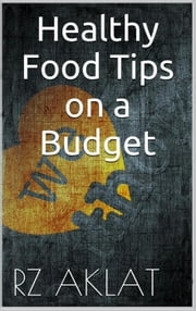Healthy Food Tips on a Budget ebook by RZ Aklat