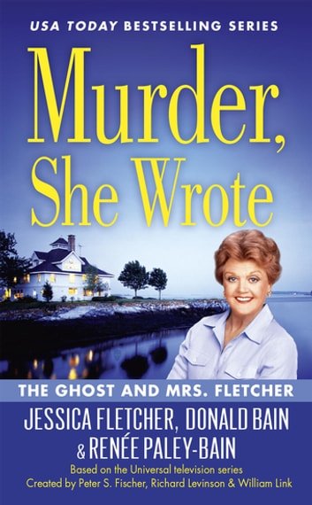 Murder, She Wrote: The Ghost and Mrs. Fletcher eBook by Jessica Fletcher,Donald Bain,Renée Paley-Bain