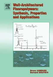 Well-Architectured Fluoropolymers: Synthesis, Properties and Applications: Synthesis, Properties and Applications ebook by Ameduri, Bruno