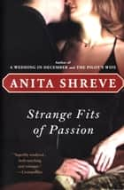 Strange Fits of Passion ebook by Anita Shreve