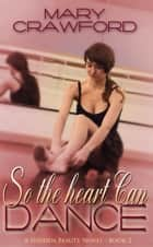 So the Heart Can Dance ebook by Mary Crawford