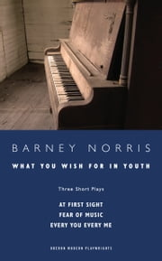 What you Wish for in Youth: Three Short Plays ebook by Barney Norris