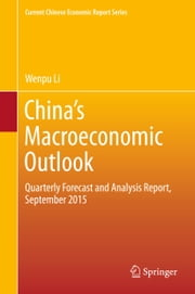 China's Macroeconomic Outlook - Quarterly Forecast and Analysis Report, September 2015 ebook by Xiamen University Center for Macroeconomic Research