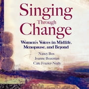 Singing Through Change - Women's Voices in Midlife, Menopause, and Beyond audiobook by Nancy Bos, Cate Frazier-Neely, Joanne Bozeman
