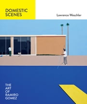 Domestic Scenes: The Art of Ramiro Gomez ebook by Lawrence Weschler,Ramiro Gomez,Cris Scorza