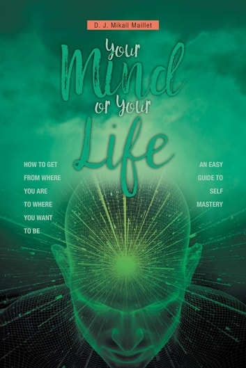Your Mind or Your Life ebook by D. J. Mikail Maillet