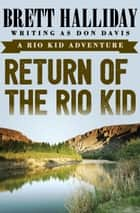 Return of the Rio Kid ebook by Brett Halliday