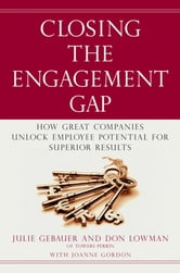 Closing the Engagement Gap - How Great Companies Unlock Employee Potential for Superior Results ebook by Julie Gebauer,Don Lowman