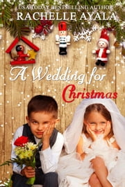 A Wedding for Christmas - A Veteran's Christmas, #3 ebook by Rachelle Ayala