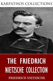 The Friedrich Nietzsche Collection ebook by Friedrich Nietzsche