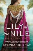 Lily of the Nile ebook by Stephanie Dray