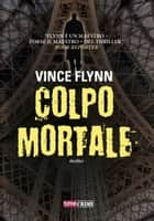 Colpo mortale ebook by Vince Flynn