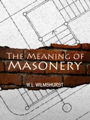 The Meaning of Masonry ebook by W.L. Wilmshurst