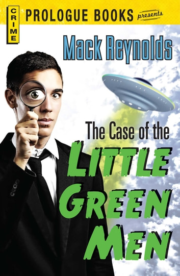 The Case of the Little Green Men ebook by Mack Reynolds