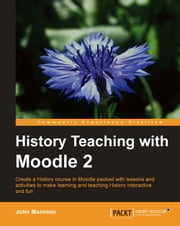 History Teaching with Moodle 2 ebook by John Mannion