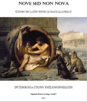 Nove Sed Non Nova - Interrogations philosophiques - Cours de latin pour le baccalauréat ebook by Kobo.Web.Store.Products.Fields.ContributorFieldViewModel