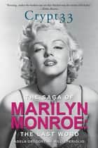 Crypt 33: - The Saga of Marilyn Monroe - The Last Word ebook by Adela Gregory, Milo Speriglio