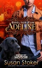 Shelter for Adeline - Firefighter/Police Romance ebook by Susan Stoker