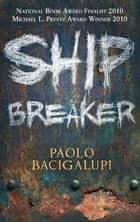Ship Breaker - Number 1 in series eBook by Paolo Bacigalupi