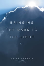 Bringing the Dark to the Light - P.1 ebook by Major Lumpkin