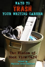 Ways to Trash Your Writing Career - The Wisdom of Book View Café ebook by Phyllis Irene Radford (editor)