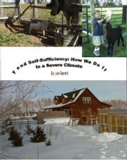 Food Self-Sufficiency: How We Do It In a Severe Climate ebook by Lee Garrett