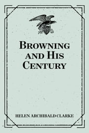 Browning and His Century ebook by Helen Archibald Clarke