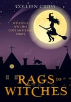 Rags to Witches : A Westwick Witches Cozy Mystery - Witch Cozy Mysteries 電子書 by Colleen Cross