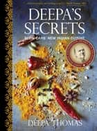 Deepa's Secrets - Slow Carb New Indian Cuisine ebook by Deepa Thomas, Curt Ellis
